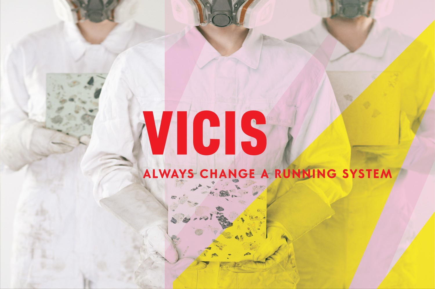 VICIS // ALWAYS CANGE A RUNNING SYSTEM